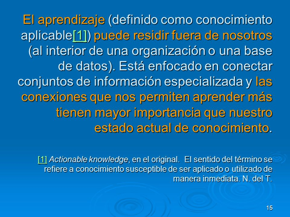 El aprendizaje (definido como conocimiento aplicable[1]) puede residir fuera de nosotros (al interior de una organización o una base de datos).
